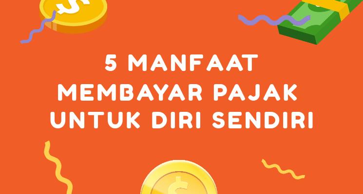 5 Manfaat Membayar Pajak Untuk Diri Sendiri