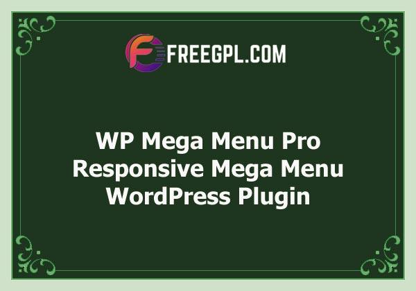 WP Mega Menu Pro – Responsive Mega Menu WordPress Plugin Free Download