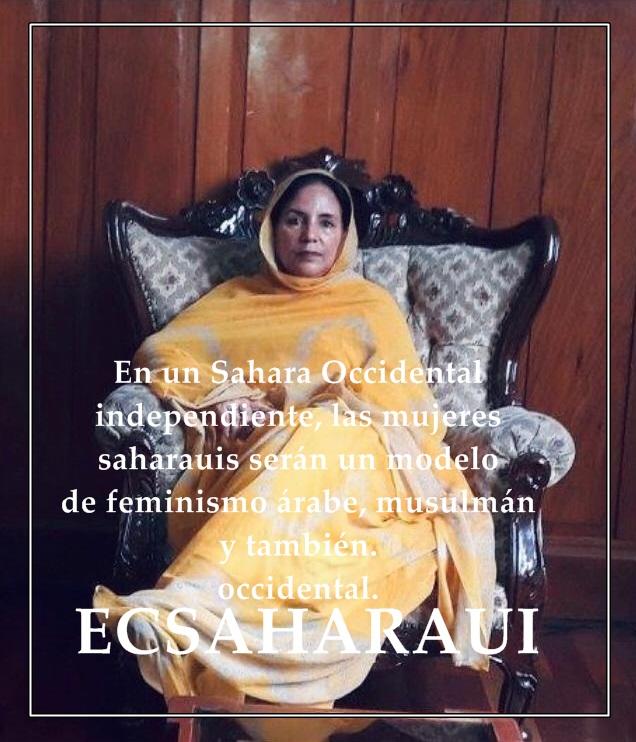 En un Sahara Occidental independiente, las mujeres saharauis serán un modelo de feminismo árabe, musulmán y también occidental.