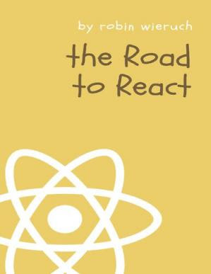 The Road to React: Your journey to master plain yet pragmatic React pdf free download