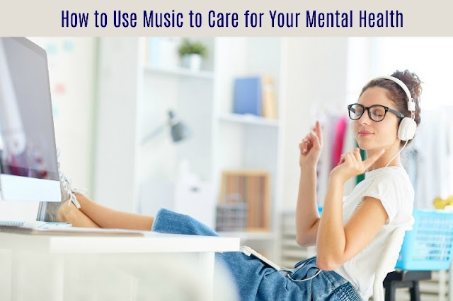 How to Use Music to Care for Your Mental Health