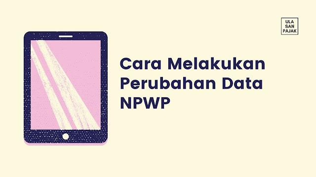 Cara Melakukan Perubahan Data NPWP