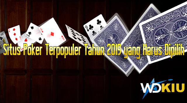 Situs Poker Terpopuler Tahun 2019 yang Harus Dipilih