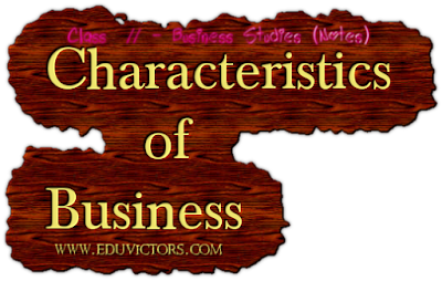 CBSE Class 11 - Business Studies - Chapter 1 - Characteristics of Business (#cbseNotes)