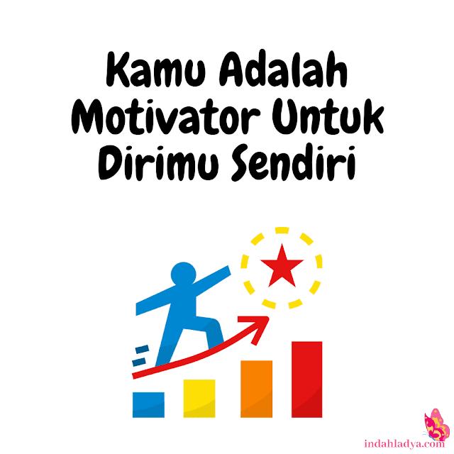 Kamu Adalah Motivator Untuk Dirimu Sendiri