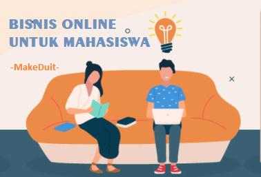 Bisnis Online untuk Mahasiswa yang Bisa Bikin Tajir
