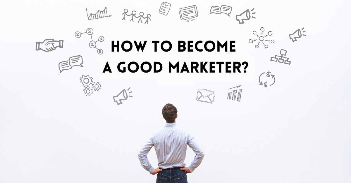 How To Become A Good Marketer? - Moniedism