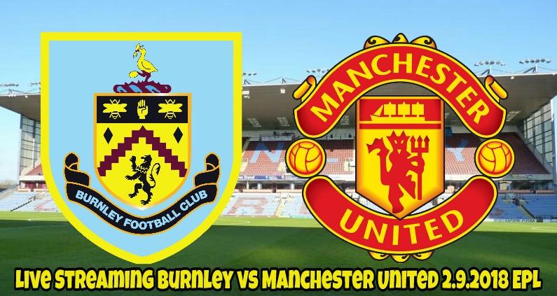 Live Streaming Burnley vs Manchester United 2.9.2018 EPL ...