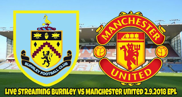 Live Streaming Burnley vs Manchester United 2.9.2018 EPL