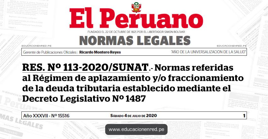 RES. Nº 113-2020/SUNAT.- Normas referidas al Régimen de aplazamiento y/o fraccionamiento de la deuda tributaria establecido mediante el Decreto Legislativo Nº 1487