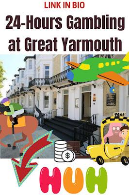 24-Hours Gambling at Great Yarmouth