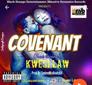 Kwesi Law - Convenant (True Loving) [Prod. by SedemmixbeatzGh]