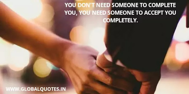 You don't need someone to complete you, you need someone to accept you completely