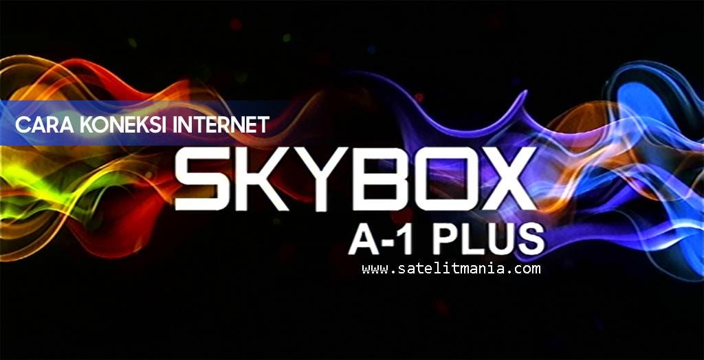 Cara Koneksi Internet Receiver Skybox A1-AVS-Plus