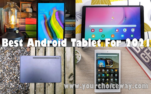 Best Android Tablet For 2021 - Your Choice Way