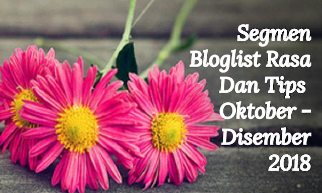 Segmen Bloglist Rasa Dan Tips Oktober-Disember 2018