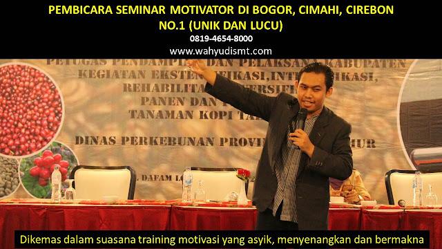 PEMBICARA SEMINAR MOTIVATOR DI BOGOR, CIMAHI, CIREBON NO.1,  Training Motivasi di BOGOR, CIMAHI, CIREBON, Softskill Training di BOGOR, CIMAHI, CIREBON, Seminar Motivasi di BOGOR, CIMAHI, CIREBON, Capacity Building di BOGOR, CIMAHI, CIREBON, Team Building di BOGOR, CIMAHI, CIREBON, Communication Skill di BOGOR, CIMAHI, CIREBON, Public Speaking di BOGOR, CIMAHI, CIREBON, Outbound di BOGOR, CIMAHI, CIREBON, Pembicara Seminar di BOGOR, CIMAHI, CIREBON