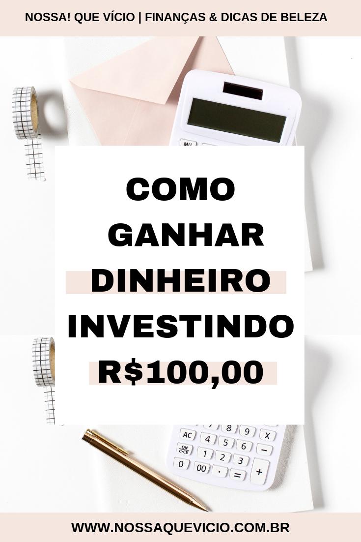Como ganhar dinheiro investindo 100 reais