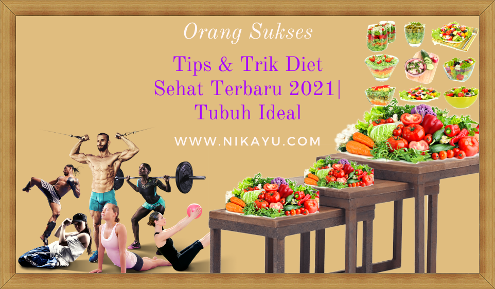 Sukses: Tips Diet Terbaru Tahun 2021 | Terbukti Berhasil