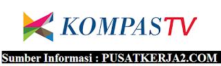 Loker Terbaru Kompas TV SMA SMK D3 S1 Februari 2020