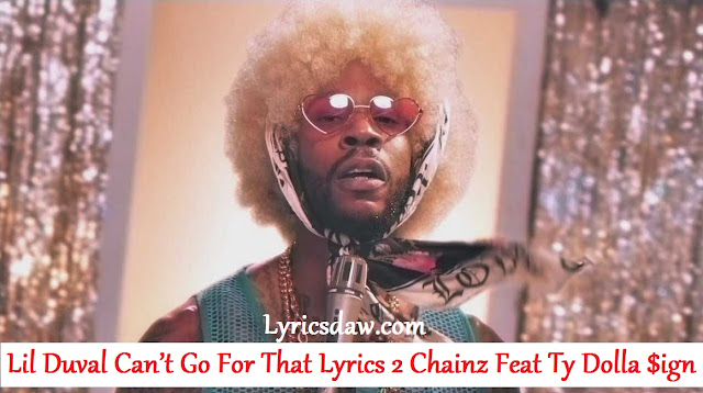 Lil Duval Can't Go For That Lyrics 2 Chainz Feat Ty Dolla $ign (Ѕо Неlр Ме Gоd)