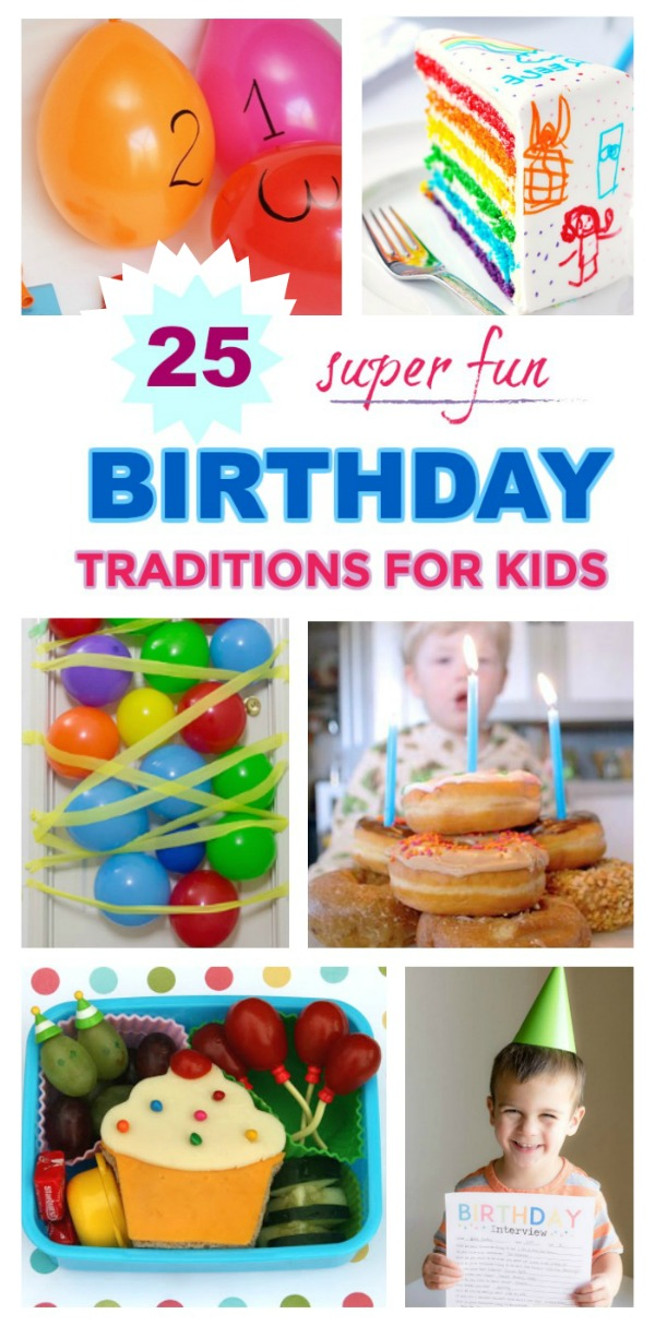 25 SUPER FUN BIRTHDAY TRADITIONS FOR KIDS! Great ideas here #birthdaytraditions #birthdaytraditionsforkids #waystocelebratebirthday #birthdayideasforkids