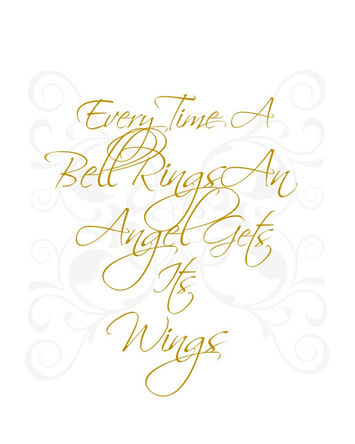 Printable designed by KMKedzuch from the movie It's A Wonderful Life. Every Time A Bell Rings An Angel Gets Their Wings.