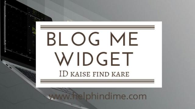helphindime.com blogger me widget id kase find kere