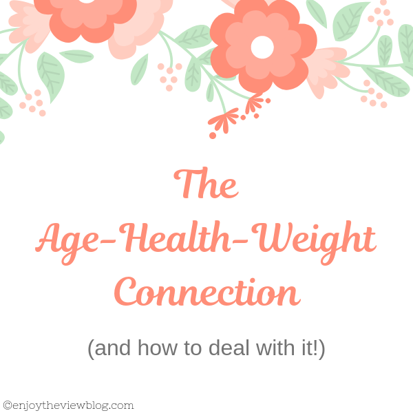 The Age - Health - Weight Connection (and how to deal with it!)