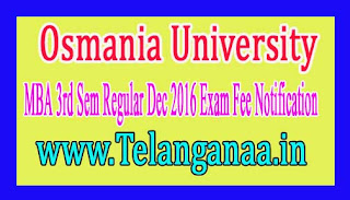 Osmania University MBA 3rd Sem Regular Dec 2016 Exam Fee Notification