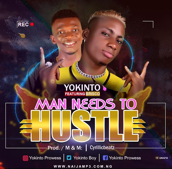 [Music] Yokinto Ft Brisco _ Man Needs to Hustle