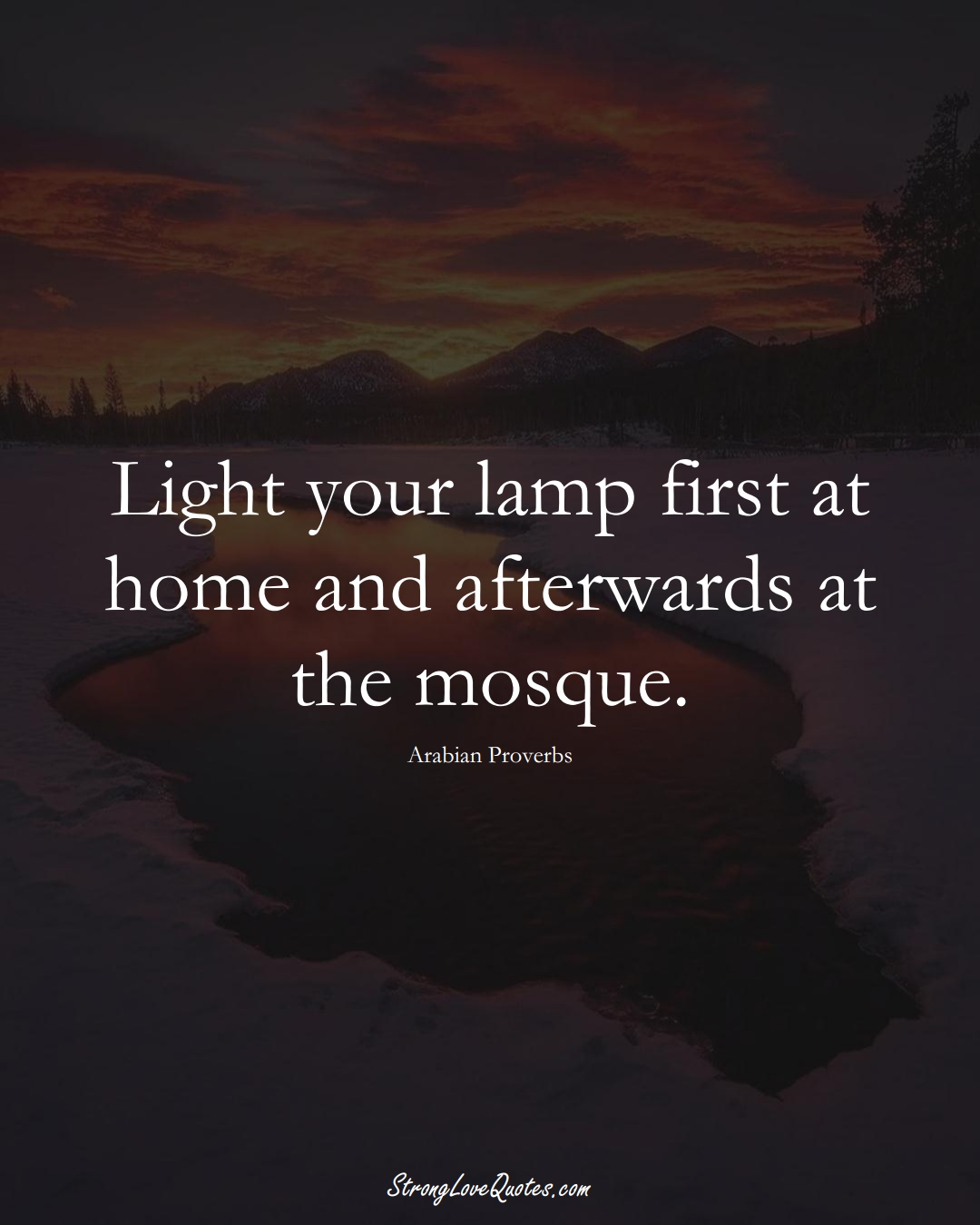 Light your lamp first at home and afterwards at the mosque. (Arabian Sayings);  #aVarietyofCulturesSayings
