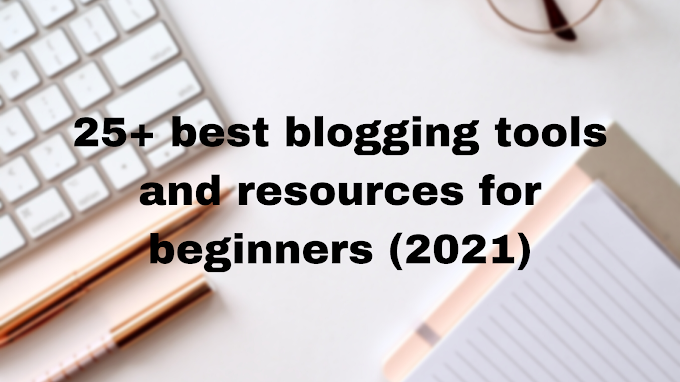 25+ best blogging tools and resources for beginners (2021)