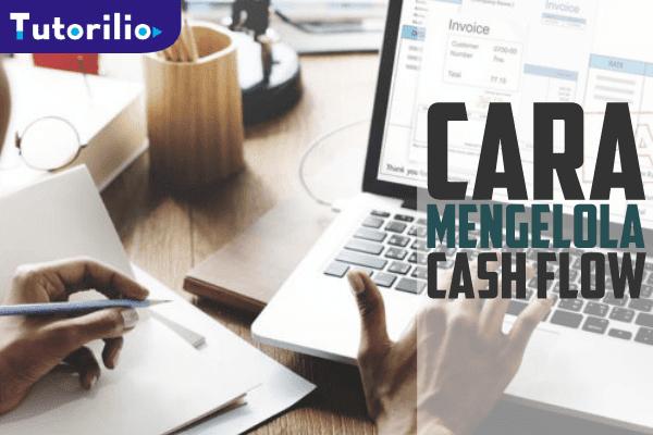 Cara Mudah Mengelola Cash Flow Uang Bisnis Dengan Cepat