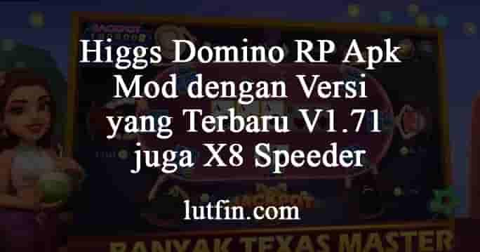 Higgs Domino RP Apk Mod dengan Versi yang Terbaru V1.71 juga X8 Speeder