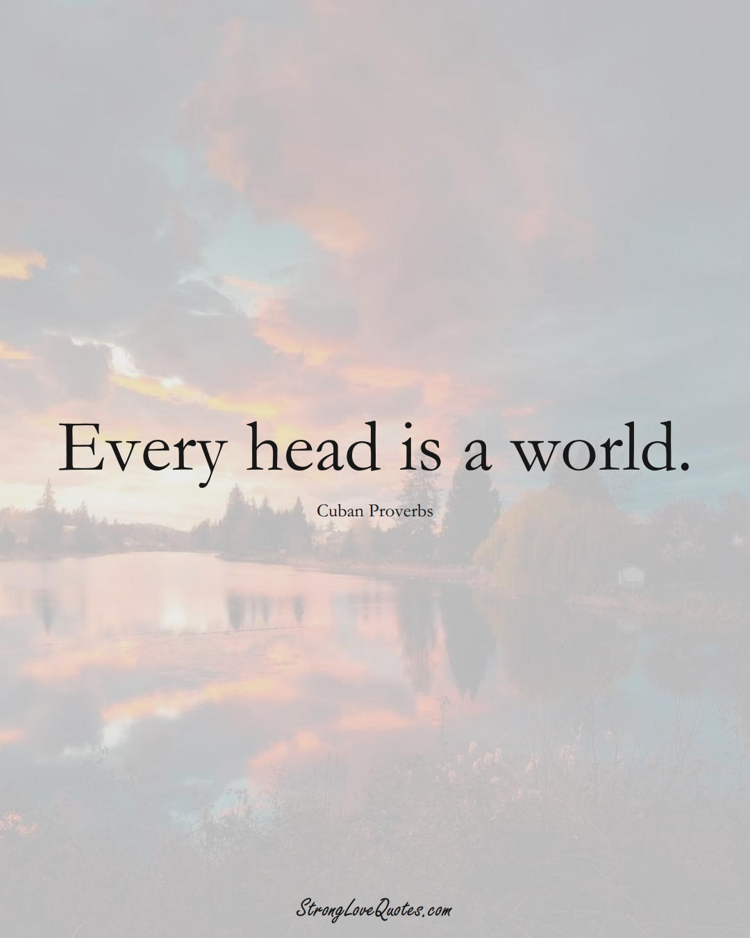 Every head is a world. (Cuban Sayings);  #CaribbeanSayings