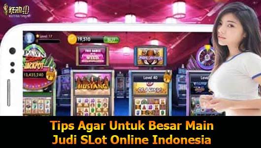 Tips Agar Untuk Besar Main Judi SLot Online Indonesia