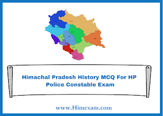 Himachal Pradesh History MCQ For HP  Police Constable Exam