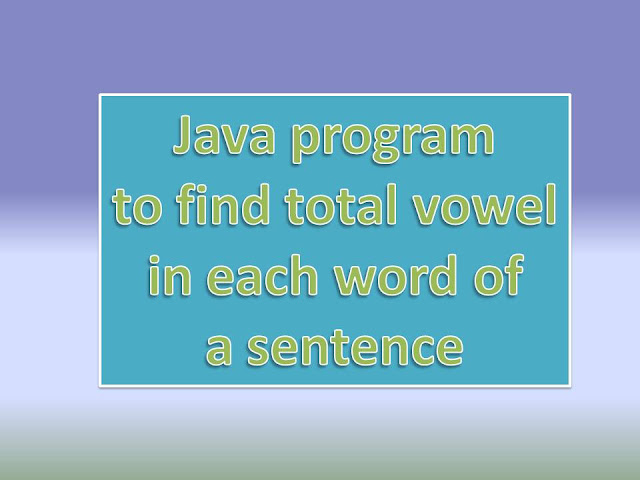 Java program to find total vowel in each word of a sentence