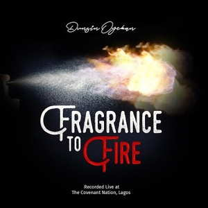 LYRICS: Dunsin Oyekan - Fragrance To Fire