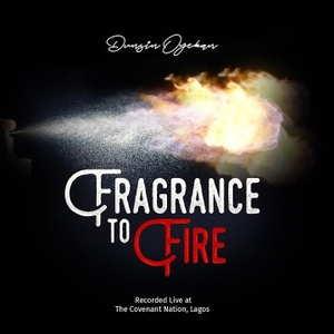 LYRICS: Dunsin Oyekan - Fragrance To Fire