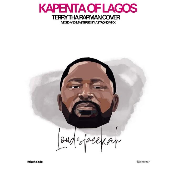Loudspeeka – Kapenta Of Lagos (Terry Tha Rapman Cover)