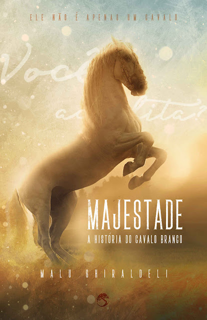 Majestade A História de uma Cavalo Branco Malu Ghiraldeli