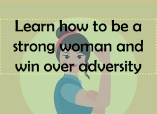 Learn how to be a strong woman and win over adversity