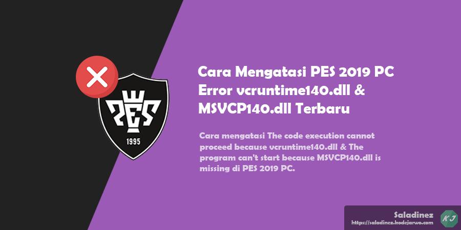 Cara Mengatasi PES 2019 PC Error vcruntime140.dll & MSVCP140.dll Terbaru
