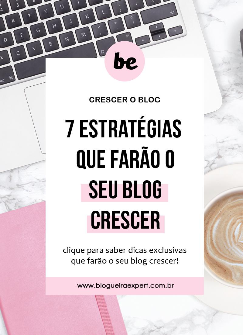 7 Estratégias perfeitas para crescer o blog
