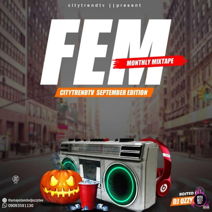 [Mixtape] DJ Ozzytee – FEM! CitytrendTv September Edition Monthly Mix.mp3