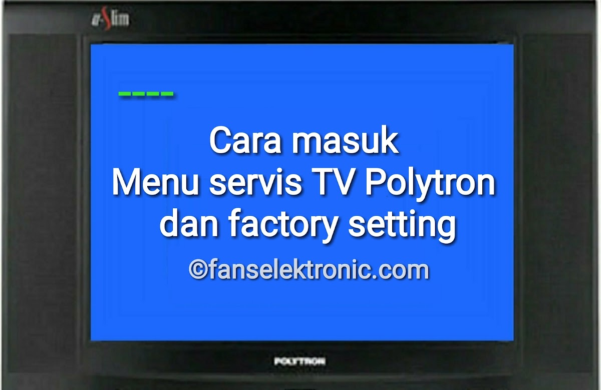 Cara Masuk Menu Servis TV Polytron Dan Setting Factory