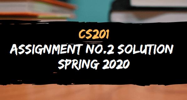 CS201 ASSIGNMENT NO.2 SOLUTION SPRING 2020