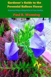 Gardener's Guide to Perennial Balloon Flower